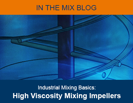 Industrial Mixer Basics Blog Feature Image - High Viscosity Mixing Impellers